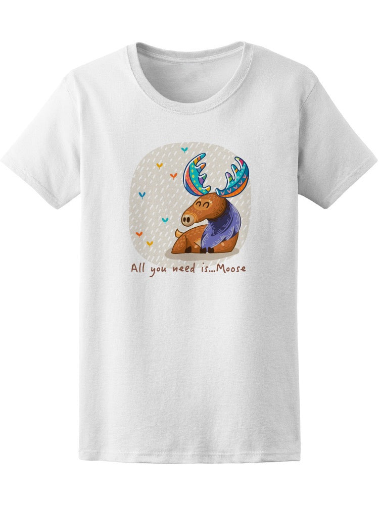 All You Need Is Moose Tee Women's -Image by Shutterstock