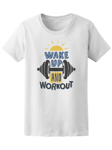Wake Up Work Out Sports Quote Tee Women's -Image by Shutterstock