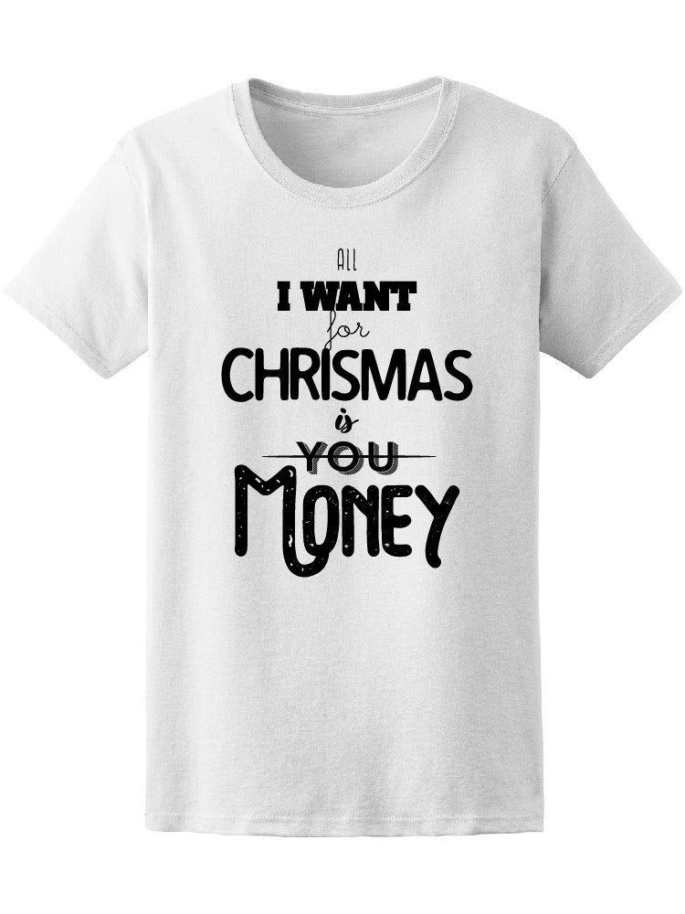 All I Want For Xmas Is Money Women Tee - Image by Shutterstock