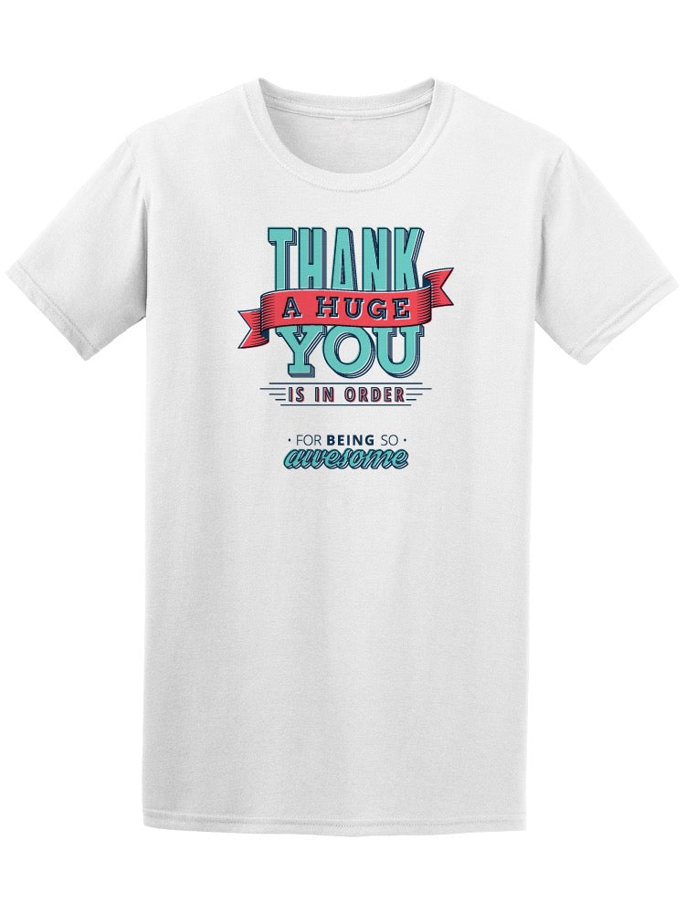 A Huge Thank You Is In Order Tee Men's -Image by Shutterstock