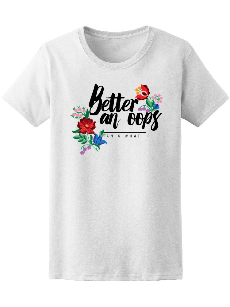 Better An Oops Than What If  Tee Women's -Image by Shutterstock