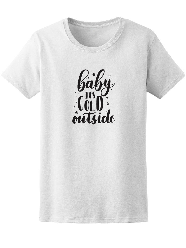 Baby It's Cold Outside, Love Tee Women's -Image by Shutterstock