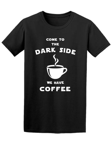 Come To Dark Side We Have Coffee Tee Men's -Image by Shutterstock