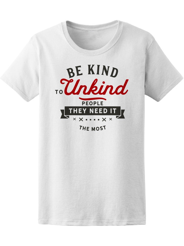 Be Kind To Unkind People Quotes Tee Women's -Image by Shutterstock