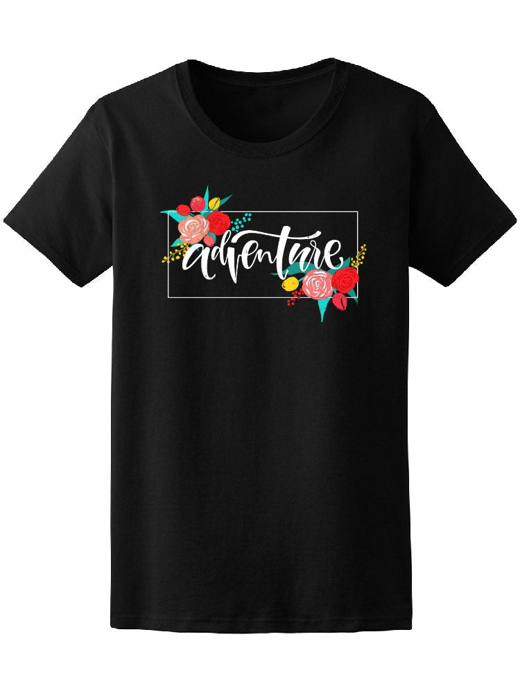Adventure Quote, Floral Frame Tee Women's -Image by Shutterstock