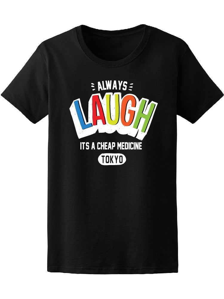 Always Laugh, Cheap Medicine Tee Women's -Image by Shutterstock