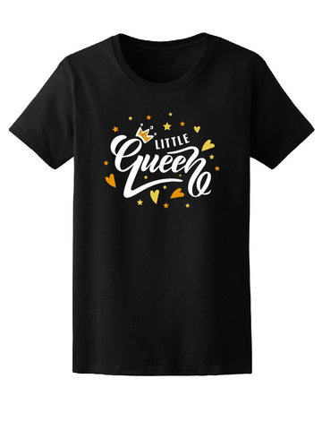 Little Queen, Cute Love Quote Tee Women's -Image by Shutterstock