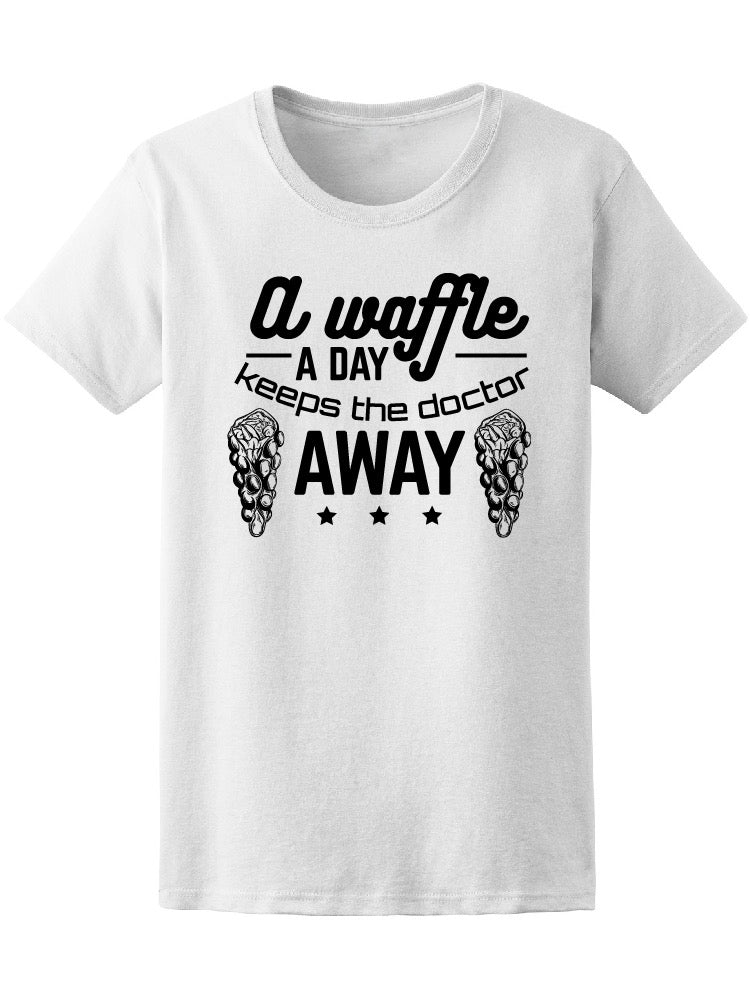 A Waffle A Day Keeps Doctor Tee Women's -Image by Shutterstock