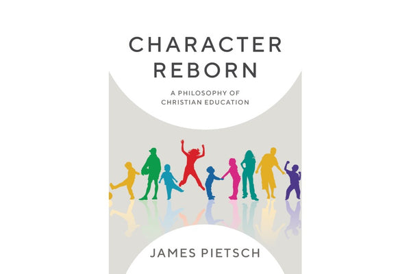 Book Review: Character Reborn: A philosophy of Christian education