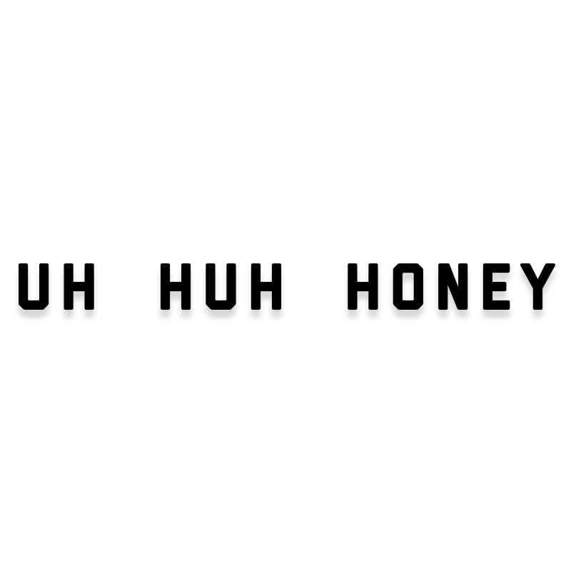 Uh Huh Honey Drake Hip Hop Decal Sticker
