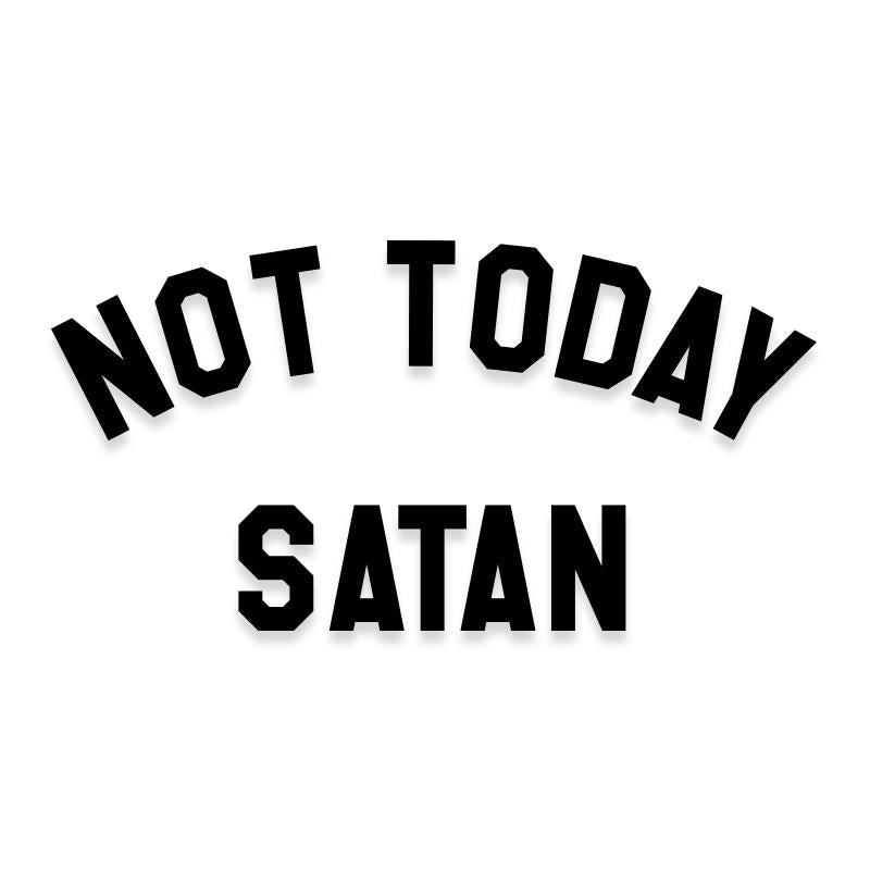 Not Today Satan Christian Decal Sticker