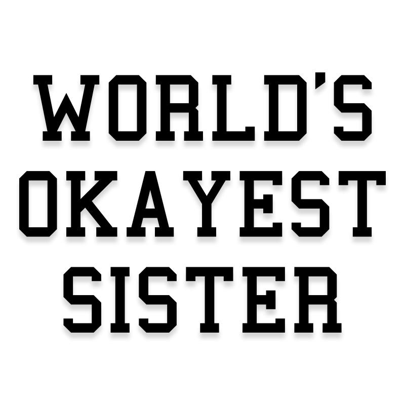 Worlds Okayest Sister Decal Sticker