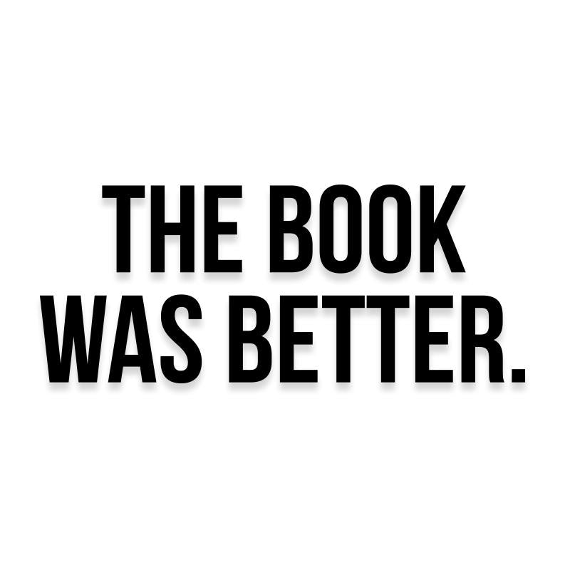 The Book Was Better Funny Reading Decal Sticker