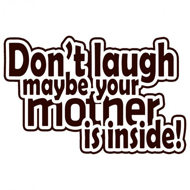 Dont Laugh Maybe Your Mother Is Inside Decal Sticker