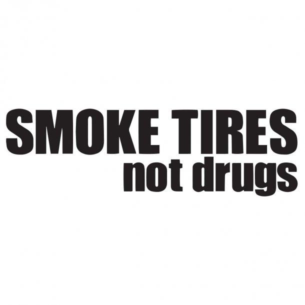 Smoke Tires Not Drugs Decal Sticker