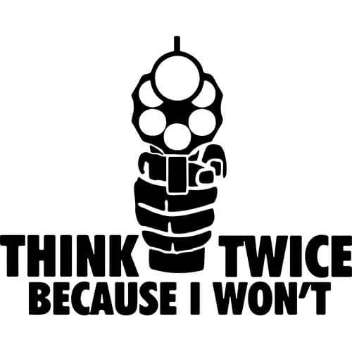 Think Twice Because I Won't Decal Sticker