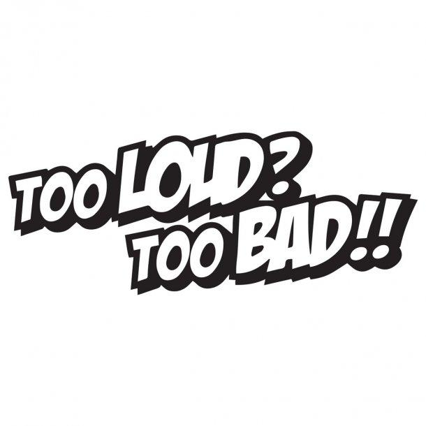 Too Loud Too Bad Decal Sticker