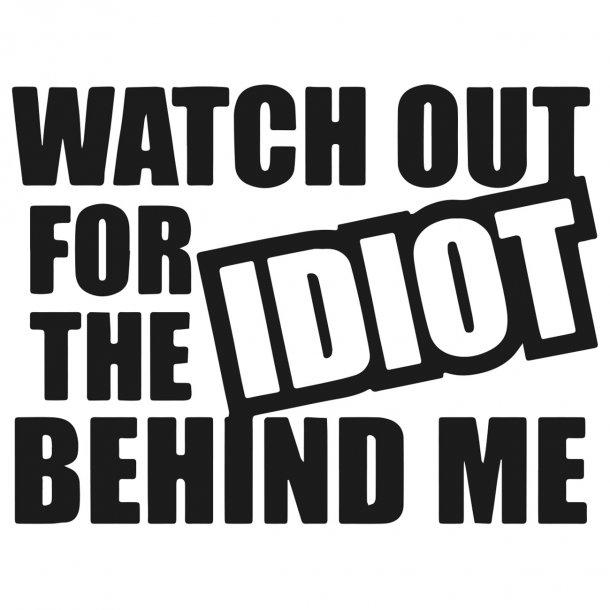 Watch Out For The Idiot Behind Me Decal Sticker