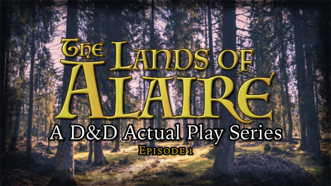 The Lands of Alaire Episode 1 - New Actual Play D&D Series