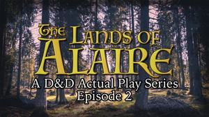 The Lands of Alaire Episode 2 - New D&D Actual Play Series