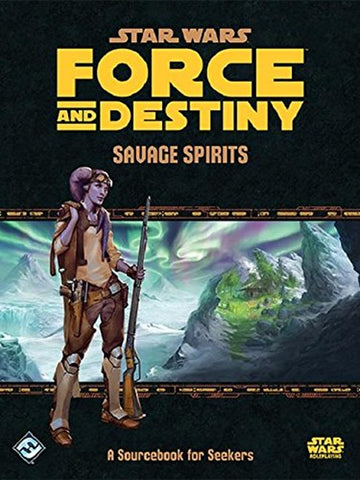 Star Wars Force and Destiny Savage Spirits Sourcebook