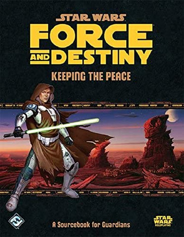 Star Wars Force and Destiny Keeping the Peace Sourcebook