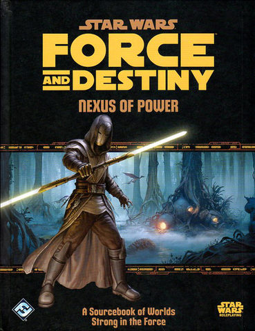 Star Wars Force and Destiny Nexus of Power Sourcebook