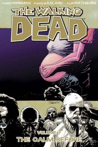 WALKING DEAD TP VOL 07 THE CALM BEFORE (NEW PTG) (SEP088208)