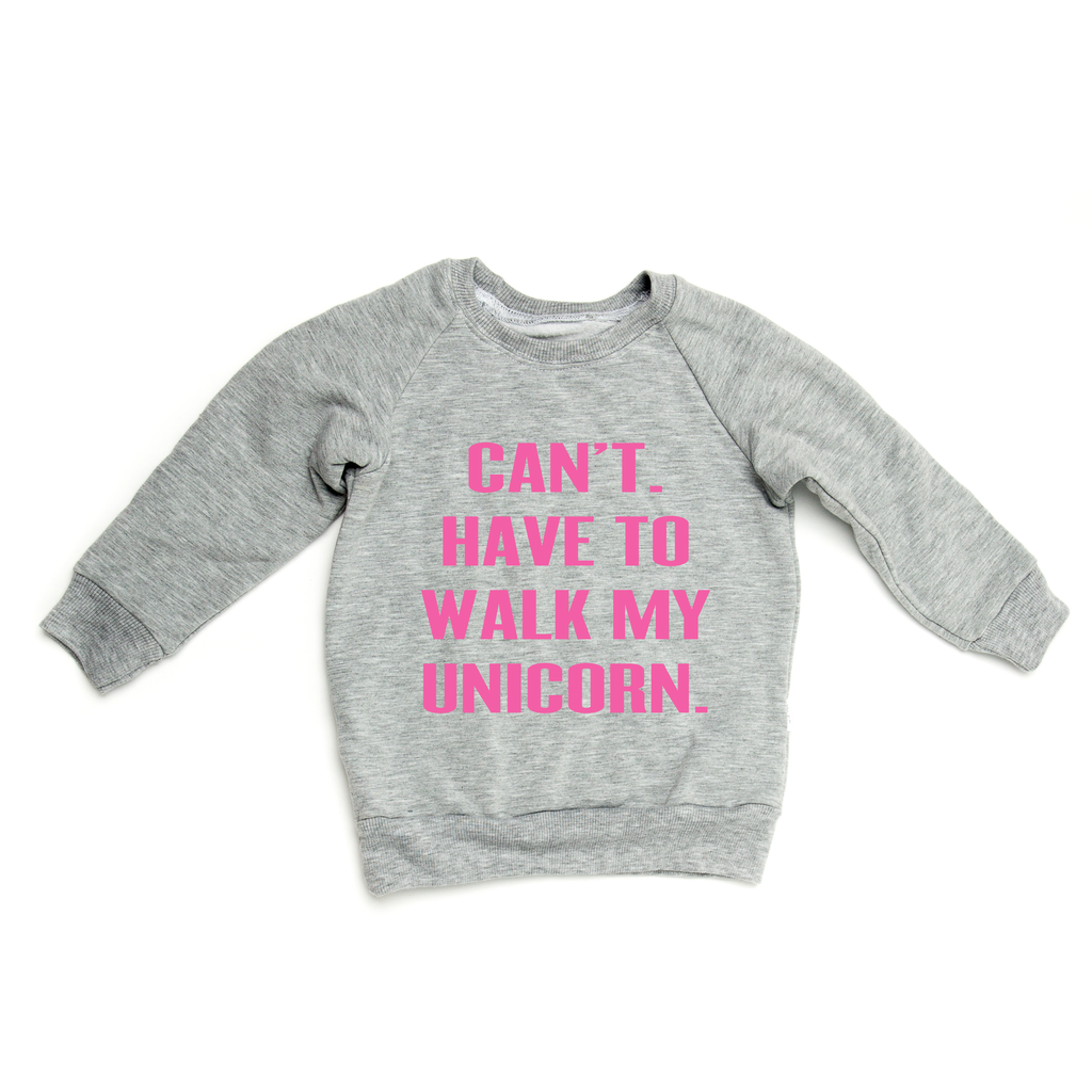 THE CAN'T. HAVE TO WALK MY UNICORN. RAGLAN