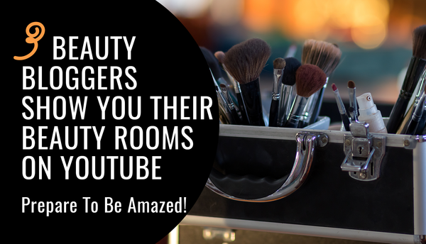 3 Beauty Bloggers Show You Their Beauty Rooms On YouTube - Prepare To Be Amazed!