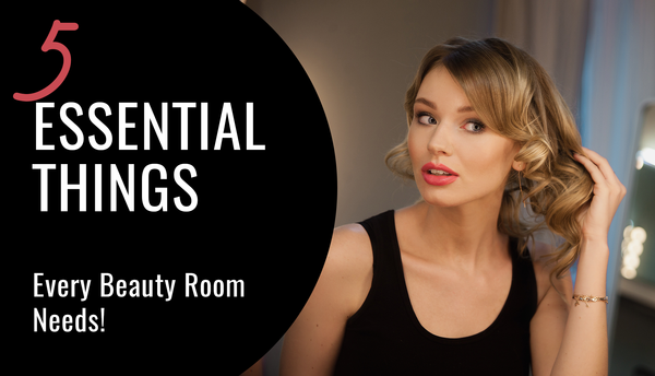 5 Essential Things Every Beauty Room needs!