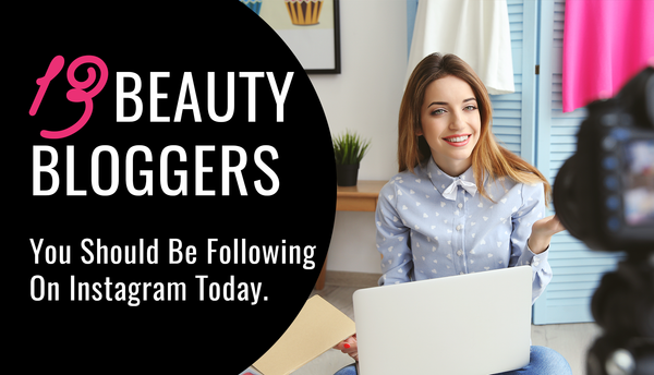 13 Beauty Bloggers You Should Be following On Instagram Today!
