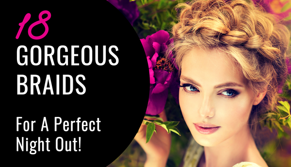 18 Gorgeous Braids For A Perfect Night Out!