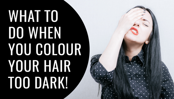 What To Do When You Dye Your Hair Too Dark!