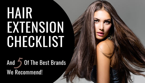 Hair Extension Checklist & 5 Brands We Love!