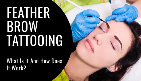 Feather Brow Tattooing What Is It And How Does It Work!