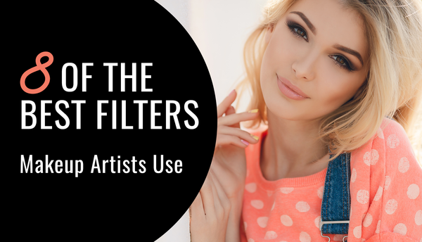 8 Of The Best Filters Makeup Artists Use!