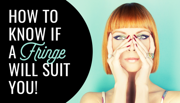 How To Know If A Fringe WIll Suit You!