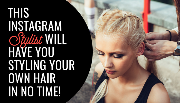 This Instagram Stylist Will Have You Styling Your Own Hair In No Time!