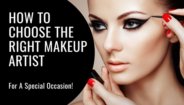 How To Choose The Right Makeup Artist For A Special Occasion