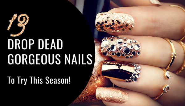 13 Drop Dead Gorgeous Nails To Try This Season!