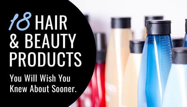 18 Hair & Beauty Products You'll Wish You Knew About Sooner!