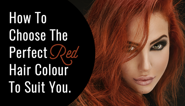 How To Choose The Perfect Red Hair Colour To Suit You!