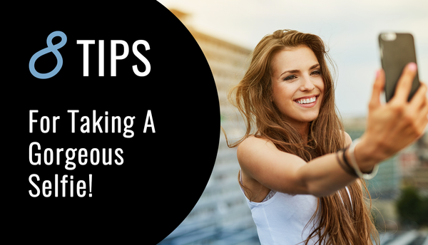 8 Tips For Taking A Gorgeous Selfie!