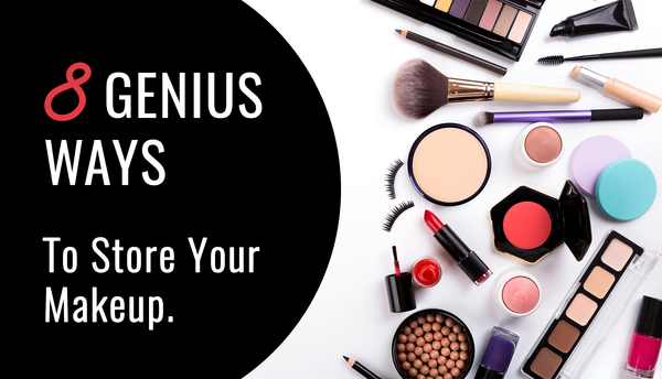 8 Genius Ways To Store Your Makeup!