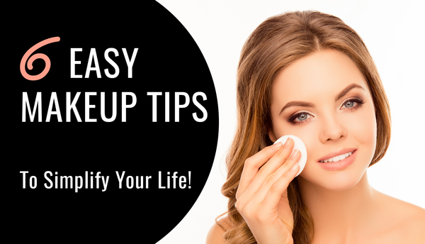 6 Easy Makeup Tips To Simplify Your Life!