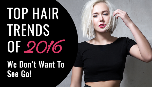 Top Trends Of 2016 We Dont Want To See Go!
