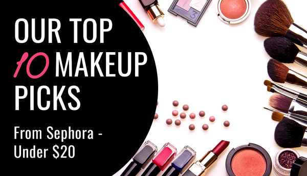 Top 10 Makeup Picks From Sephora - Under $20