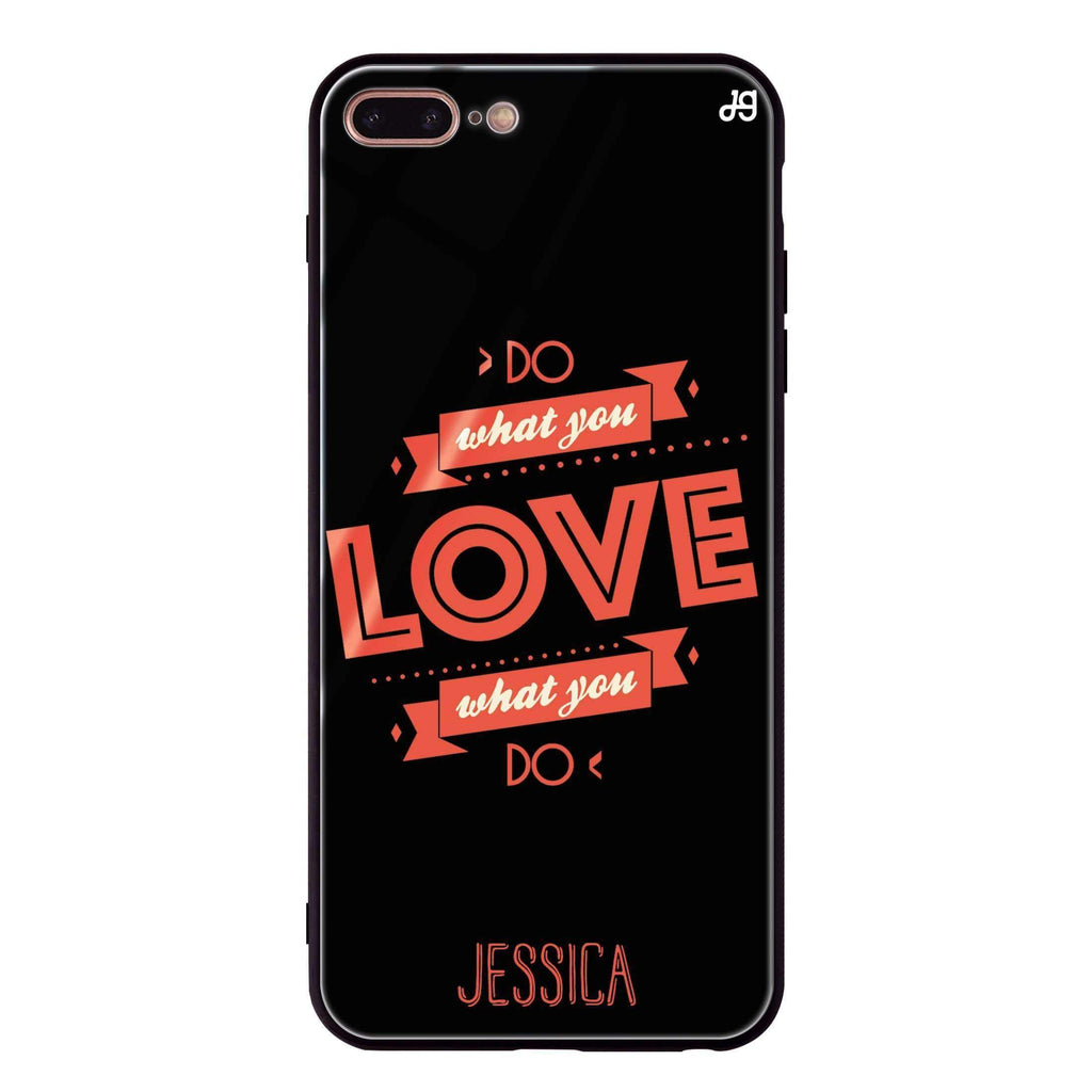 Do what you love iPhone 8 Plus Glass Case