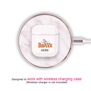 Be Brave Airpods Case